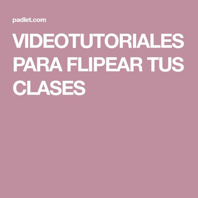 VIDEOTUTORIALES PARA FLIPEAR TUS CLASES