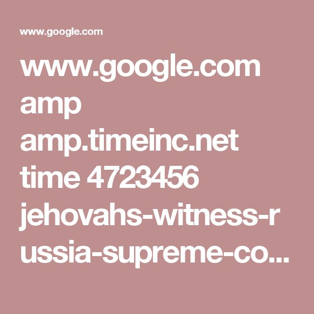 www.google.com amp amp.timeinc.net time 4723456 jehovahs-witness-russia-supreme-court %3fsource=dam