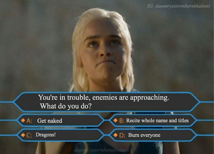 Game of Thrones meets Who Wants to be a Millionaire<<Easy! Burn everyone with dragons and when her clothes burn away and she's naked (again) recite full name and titles to the few awed/terrified survivors.