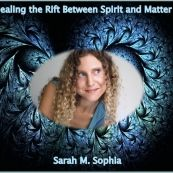 Sarah M. Sophia has been a life-long student and disciple of the Sacred.   From an early age, she has dedicated herself to cultivating an understanding of issues pertaining to human consciousness, the mysteries of life and death, the search for contentment and freedom, and the human being's place within the greater fabric of the multi-cosmos... READ MORE: http://bit.ly/1dJJ2hs