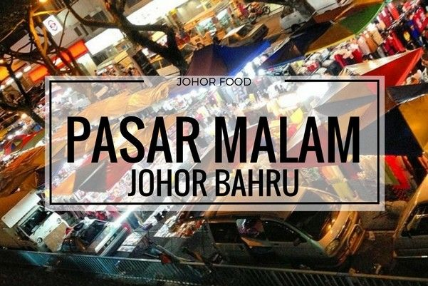 Making A Quick Trip To Johor Bahru? You Can Explore One Of The JB Night Market (Pasar Malam) In Johor Bahru. Here Is The Complete List Of Johor Bahru Night Market. Check It Out!