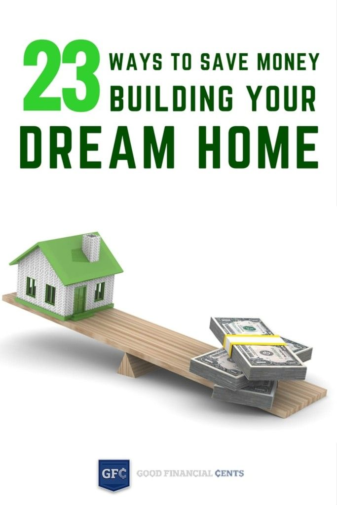 23 ways to save money building your dream home house for Save money building a house