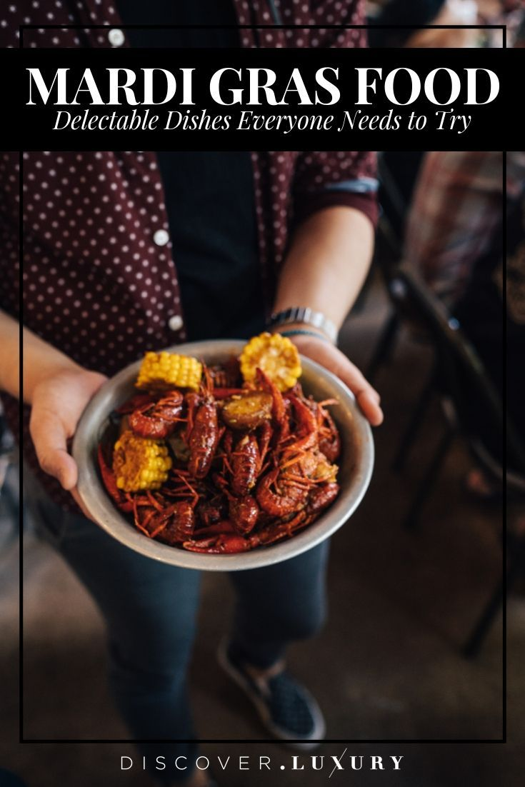 Mardi Gras Food Delectable Dishes Everyone Needs To Try Mardi