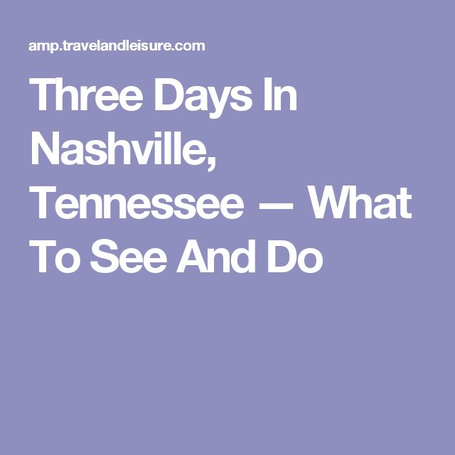 Three Days In Nashville, Tennessee — What To See And Do