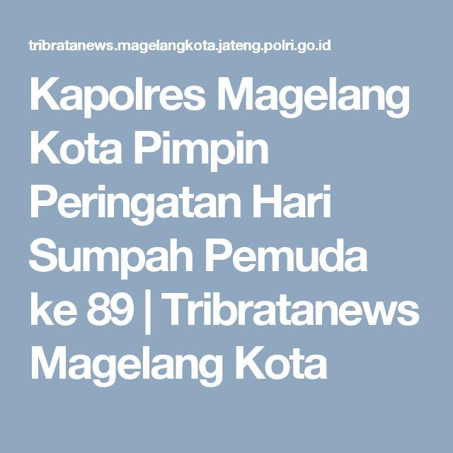 Kapolres Magelang Kota Pimpin Peringatan Hari Sumpah Pemuda ke 89 | Tribratanews Magelang Kota