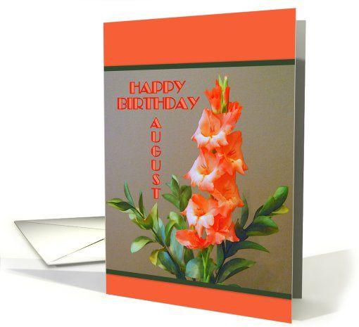 Gladiolus August Birth Flower Happy Birthday card  http://www.greetingcarduniverse.com/birth-month-flower-specific-birthday-cards/august-gladiolus-or-poppy/general/gladiolus-august-birth-flower-happy-651692?gcu=42967840600