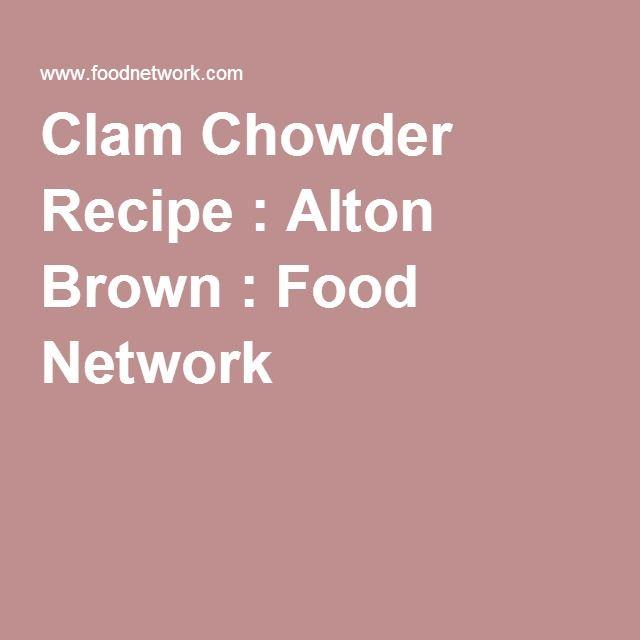 Clam Chowder Recipe : Alton Brown : Food Network