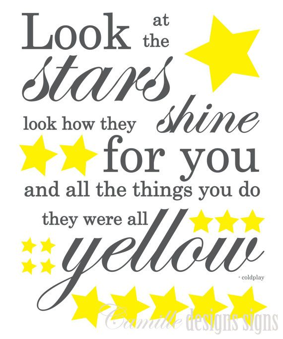 Look at the stars look how they shine for you and all the things you do they were all yellow coldplay digital print by Camille Designs Signs wall art