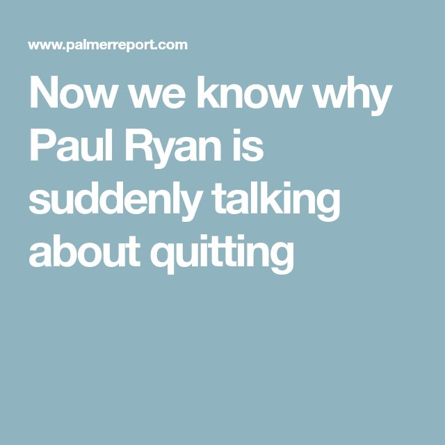 Now we know why Paul Ryan is suddenly talking about quitting