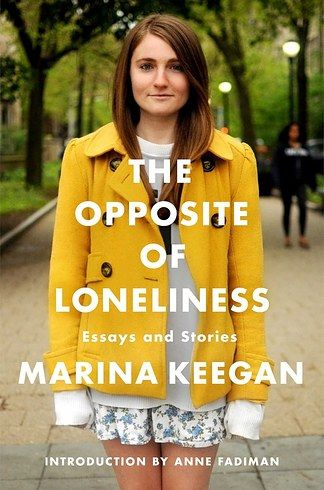 The Opposite of Loneliness by Marina Keegan   This is the best book list I've seen in awhile...I want to read them all!