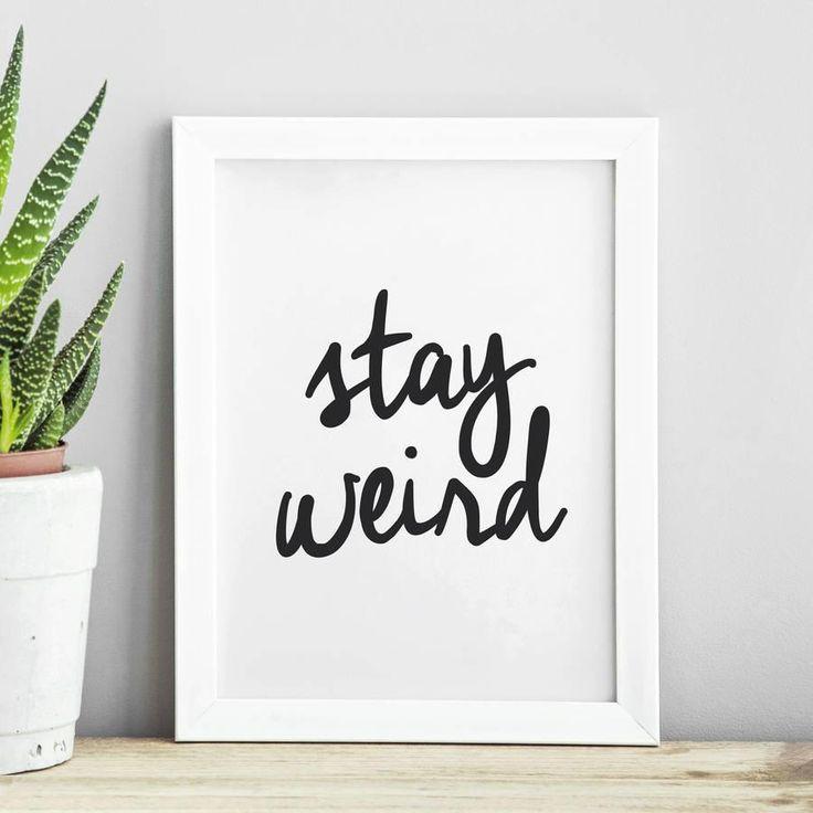 Stay Weird http://www.notonthehighstreet.com/themotivatedtype/product/stay-weird-print @notonthehighst #notonthehighstreet