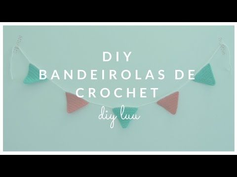 DIY Bandeirolas de Crochet | diyluu - YouTube