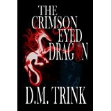 The Crimson-Eyed Dragon (Kindle Edition)By D.M. Trink