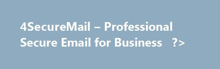 4SecureMail – Professional Secure Email for Business   ?> http://health.nef2.com/4securemail-professional-secure-email-for-business/  Our secure encrypted email uses the same security technologies employed by banks and healthcare providers. 128-bit VeriSign SSL/TLS encryption with nothing to download, no plug-ins to install. Perfect Forward Secrecy TLS v1.2 supported. Get security that complies with HIPAA, GLB SOX Regulations. Stay VIRUS FREE with included ICSA-Certified virus scanner. BLOCK…