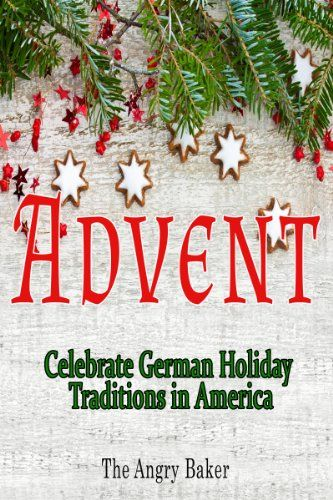 Advent- Celebrate German Holiday Traditions in America.... is loaded with ideas and recipes for enjoying this season before Christmas.