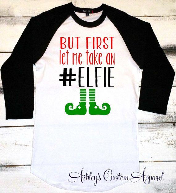 Funny Christmas Shirt, Christmas Elf Shirt, But First Let Me Take an Elfie, Funny Elf Shirt, Christmas Baseball Tee, Elf Shirts, Custom by AshleysCustomApparel