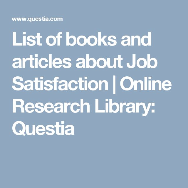 List of books and articles about Job Satisfaction | Online Research Library: Questia