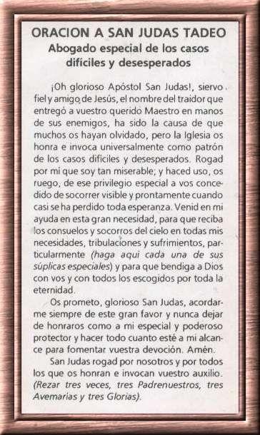 CARTA A SAN JUDAS TADEO        QUERIDOS HERMANOS ANTES QUE NADA QUIERO DECIRLES QUE SAN JUDAS TADEO ES CONSIDERADO POR LA IGLESIA EL ABOGAD...