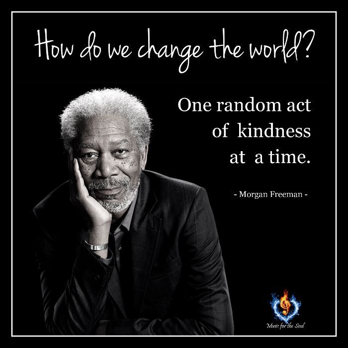 Morgan Freeman Quotes Movie: How Do We Change The World? One Random Act Of Kindness At