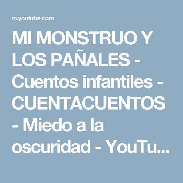 MI MONSTRUO Y LOS PAÑALES - Cuentos infantiles - CUENTACUENTOS - Miedo a la oscuridad - YouTube