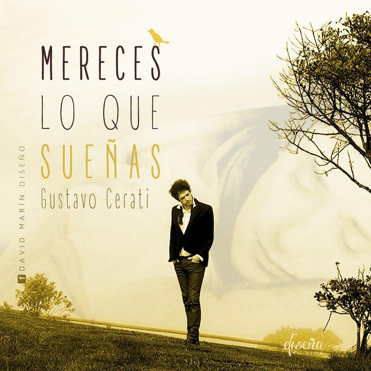 # Mereces lo que sueñas, Gustavo Cerati / # Diseña tu vida / www.facebook.com/davidmarinpublicidad
