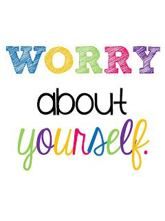 Tell this to my girls on a daily basis! technology rocks. seriously.: Worry About Yourself FREE printable