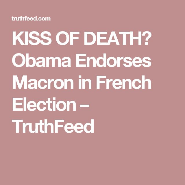 KISS OF DEATH? Obama Endorses Macron in French Election – TruthFeed