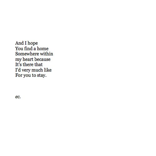 And I hope you find a home somewhere within my heart because it's there that I'd very much like for you to stay.
