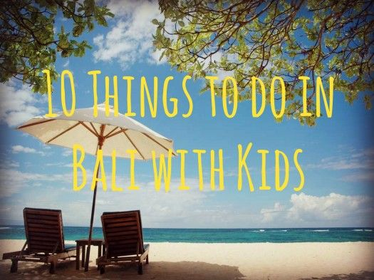 10 Things to do in Bali with Kids - in 2016 we're finally going back (home)!