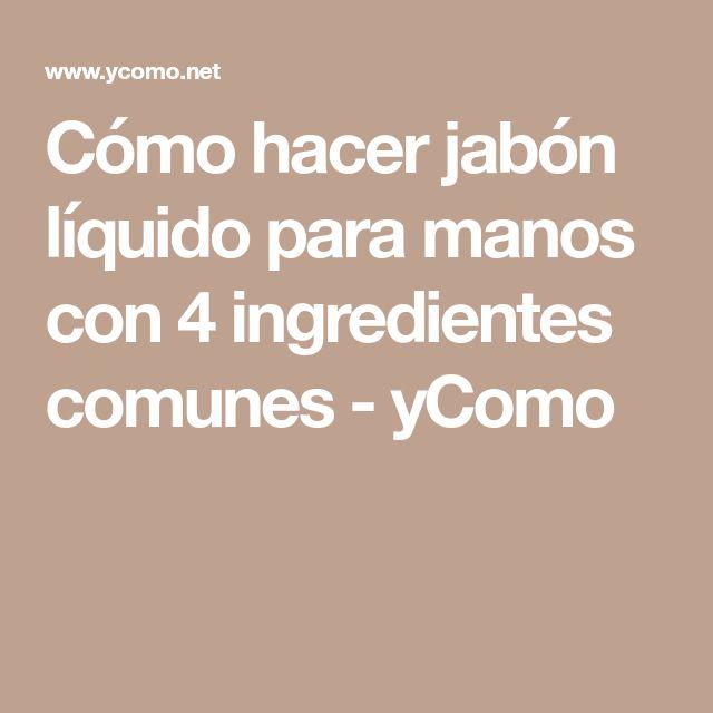 Cómo hacer jabón líquido para manos con 4 ingredientes comunes - yComo