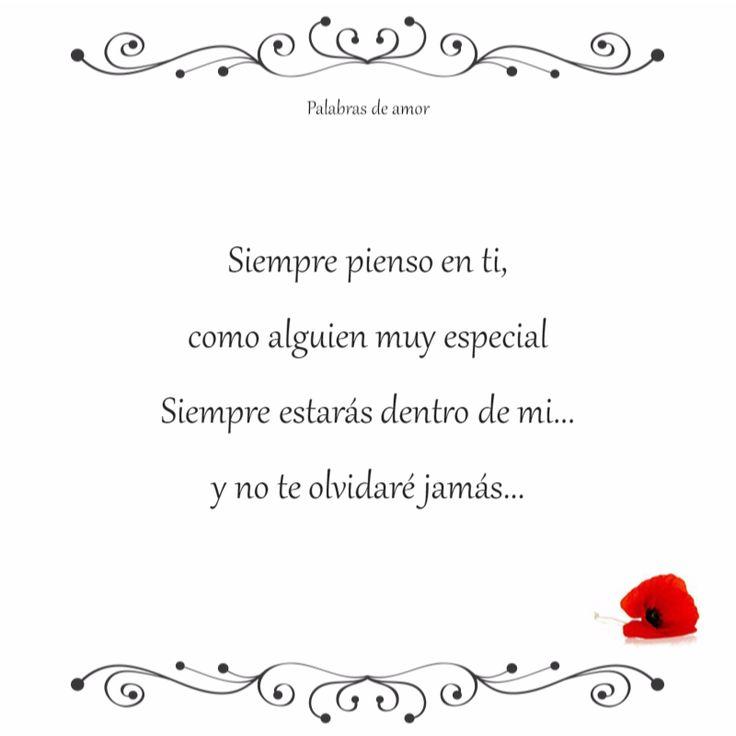 Siempre pienso en ti, como alguien muy especial Siempre estarás dentro de mi... y no te olvidaré jamás... #poéticas #amo