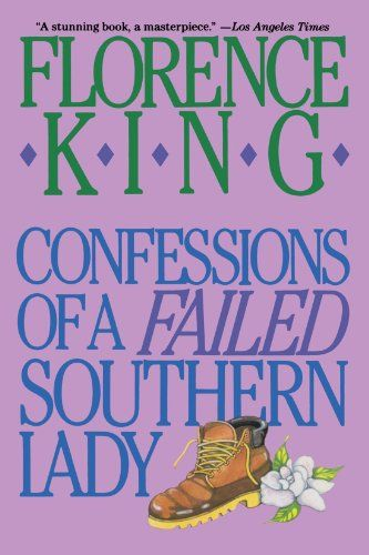 Confessions of a Failed Southern Lady by Florence King different....but funny