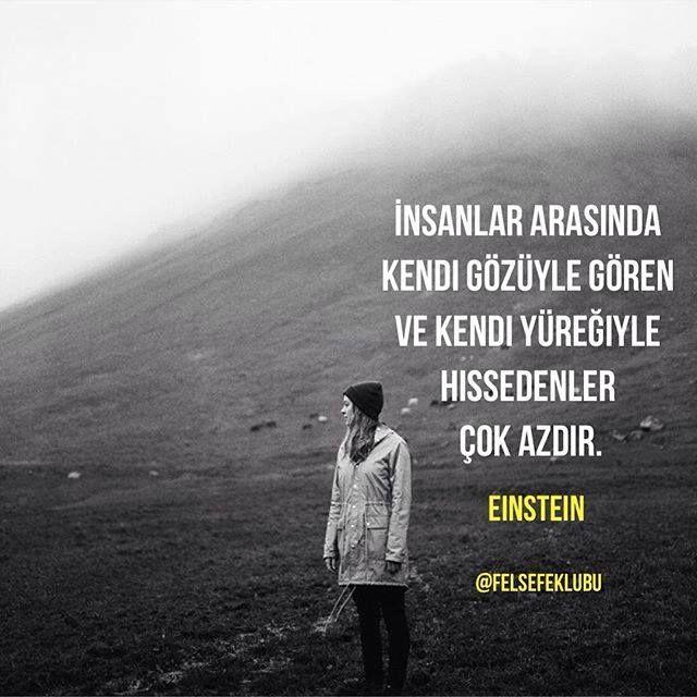 İnsanlar arasında kendi gözüyle gören ve kendi yüreğiyle hissedenler çok azdır. - Albert Einstein