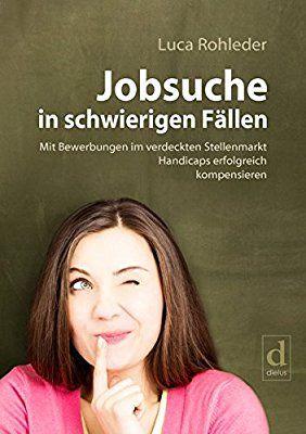 Jobsuche in schwierigen Fällen: Mit Bewerbungen im verdeckten - Luca Rohleder - Amazon.de: Bücher