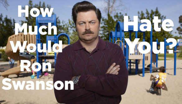 How Much Would Ron Swanson Hate You