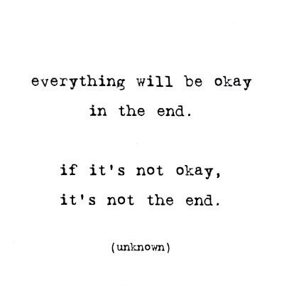 if it's not okay, then it's not the end