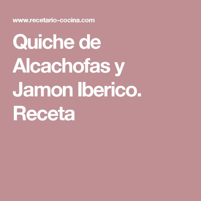 Quiche de Alcachofas y Jamon Iberico. Receta