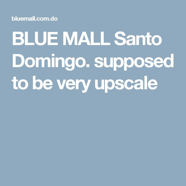 BLUE MALL Santo Domingo. supposed to be very upscale
