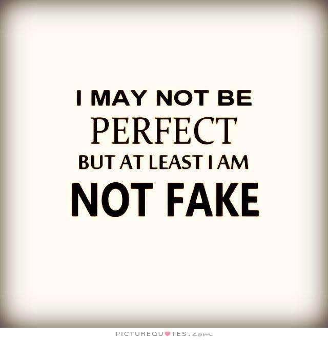 I May Not Be Perfect But At Least I Am Not Fake Picture Quotes