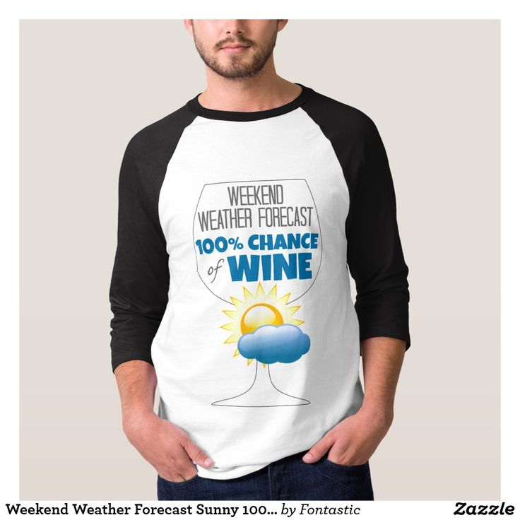 Weekend Weather Forecast Sunny 100% Chance of Wine T-Shirt