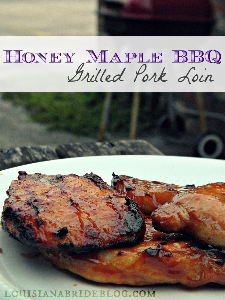 Honey Maple BBQ Grilled Pork Loin  Made these: they were great. Baked it at 375 for about an hour instead.