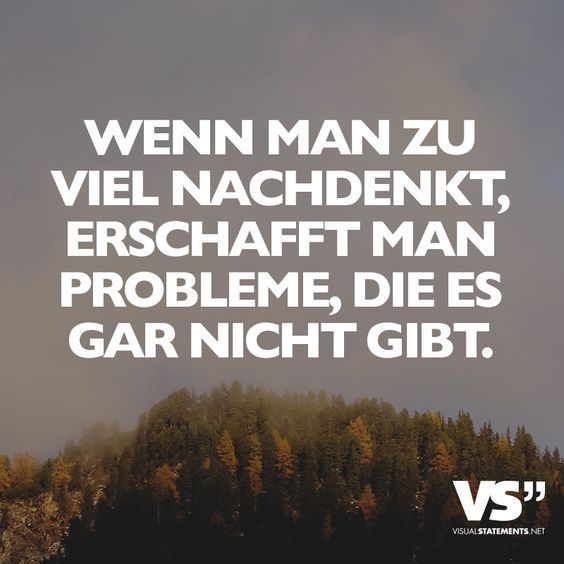 Visual Statements®️️ Wenn man zu viel nachdenkt, erschafft man Probleme, die es gar nicht gibt. Sprüche / Zitate / Quotes /Leben / Freundschaft / Beziehung / Familie / tiefgründig / lustig / schön / nachdenken