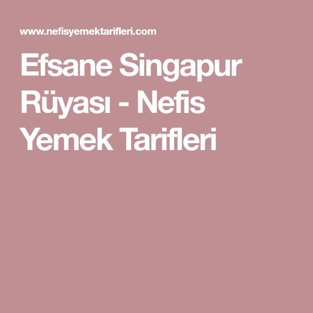 Efsane Singapur Rüyası - Nefis Yemek Tarifleri