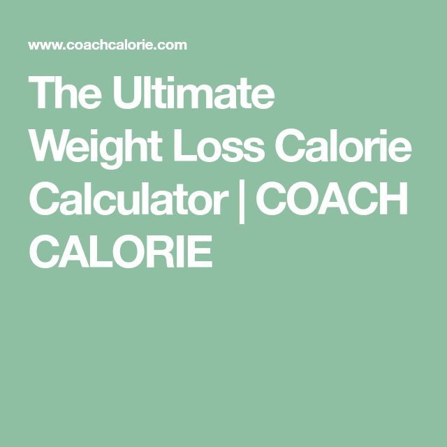 The Ultimate Weight Loss Calorie Calculator | COACH CALORIE