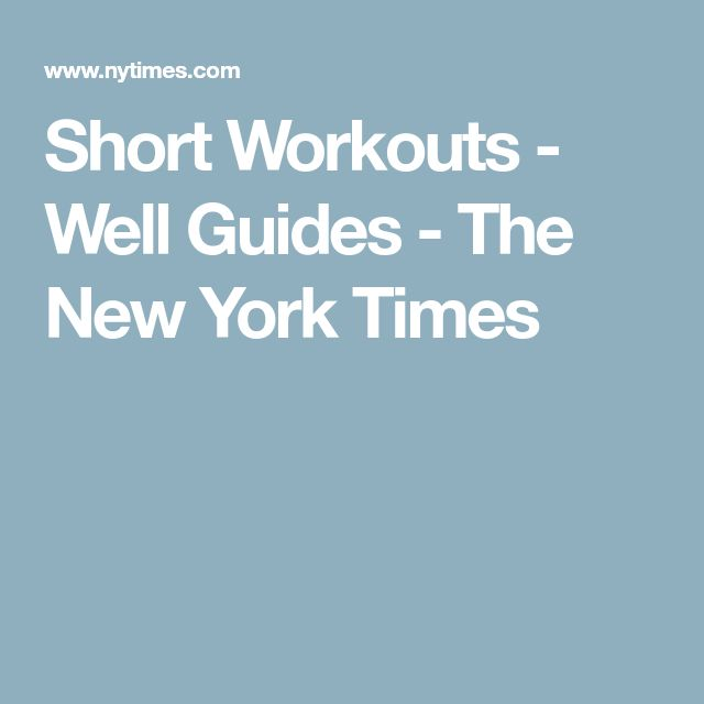 Short Workouts - Well Guides - The New York Times