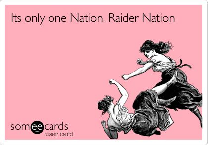 There is only ONE Nation. Raider Nation!! Calling All My Raiders Girls