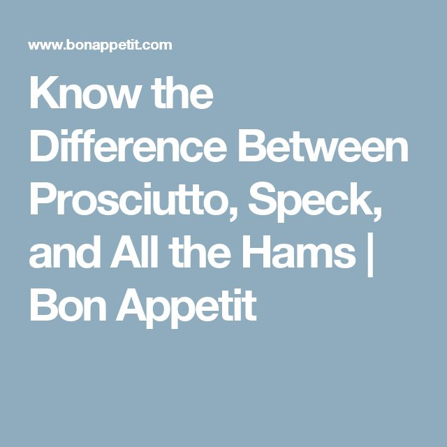 Know the Difference Between Prosciutto, Speck, and All the Hams | Bon Appetit