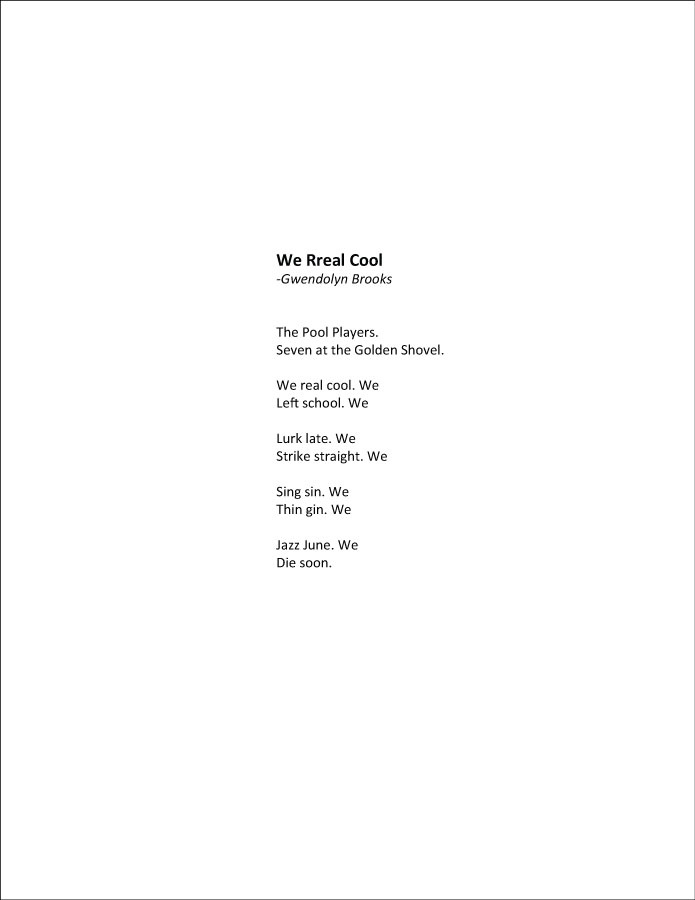 in the poem we real cool Rhyme and music syllabus craft of poetry home here's the whole poem: we real cool the pool players seven at the golden shovel we real cool we left school.