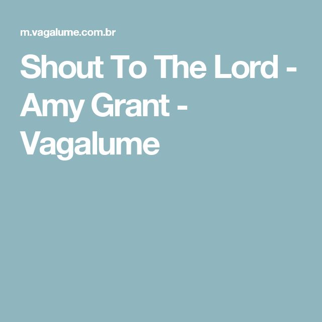 Shout To The Lord - Amy Grant - Vagalume