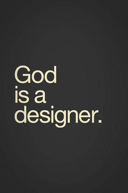 God is a designer. #MasterDesigner